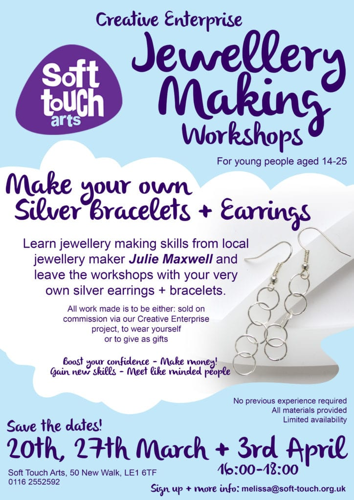 Creative Enterprise Jewellery Making Workshops for young people aged 14-15. Make your own silver bracelets and earrings. Learn jewellery making skills from locally jewellery maker Julie Maxwell and leave the workshops with you very won silver earrings and bracelets. All work make is to be either: sold on commission via our creative enterprise project, to wear yourself or to give as gifts. Boost your confidence, make money, gain new skills, meet likeminded people. No previous experience required/ all materials provided/ limited availability. Save the dates! 20th, 27th March and 3rd April 16:00-18:00. Soft Touch Arts, 50 New Walk, LE1 6TF, 01162552592. Sign up and more info: melissa@soft-touch.org.uk